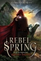 Morgan Rhodes, Michelle Rowen — Rebel Spring