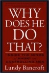 Lundy Bancroft - Why Does He Do That?: Inside the Minds of Angry and Controlling Men