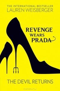 Lauren Weisberger - Revenge Wears Prada: The Devil Returns