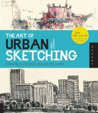 Gabriel Campanario - The Art of Urban Sketching: Drawing On Location Around The World