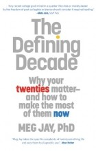 - The Defining Decade: Why Your Twenties Matter and How to Make the Most of Them Now