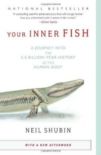 Neil Shubin - Your Inner Fish: A Journey into the 3.5-Billion-Year History of the Human Body
