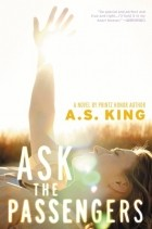 A.S. King - Ask The Passengers