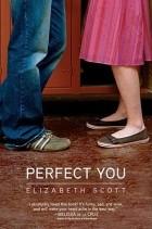 Elizabeth Scott - Perfect You