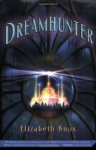 Elizabeth Knox - Dreamhunter: Book One of the Dreamhunter Duet