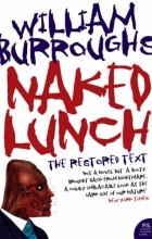 William Burroughs - Naked Lunch: The Restored Text