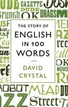 David Crystal - The Story of English in 100 Words