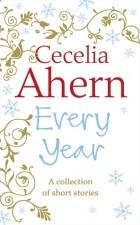 Cecelia Ahern - Every Year: Short Stories