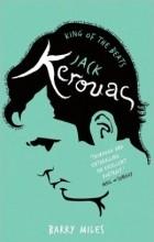 Barry Miles - Jack Kerouac: King Of The Beats