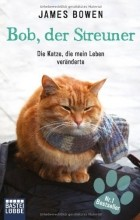 James Bowen - Bob, Der Streuner: Die Katze, die mein Leben verдnderte