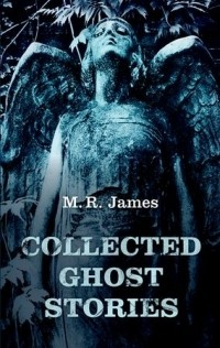 M. R. James - Collected Ghost Stories (сборник)