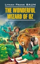 Lyman Frank Baum - The Wonderful Wizard of Oz