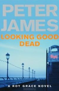 Peter James - Looking Good Dead