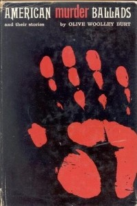 Olive Woolley Burt - American Murder Ballads and Their Stories