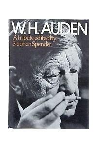Stephen Spender - W.H. Auden: A Tribute