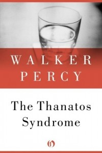 thanatos syndrome essay The essay  lancelot (1977), the second coming (1980), and the thanatos syndrome in 1987 accessed ), memorial page for walker percy.