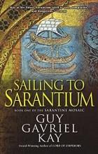 Guy Gavriel Kay - Sailing to Sarantium