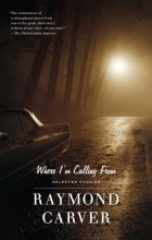 Raymond Carver - Where I'm Calling From: Selected Stories
