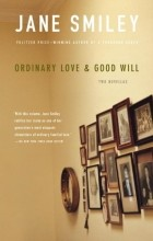 Jane Smiley - Ordinary Love and Good Will