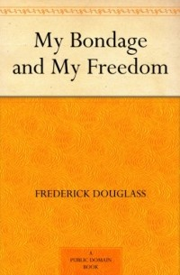 a review of fredrick douglass story my bondage my freedom