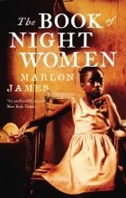 Marlon James - The Book of Night Women