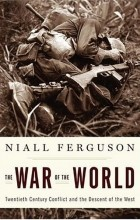 Niall Ferguson - The War of the World: Twentieth-Century Conflict and the Descent of the West