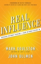 - Real Influence: Persuade Without Pushing and Gain Without Giving In