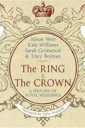 - The Ring and the Crown: A History of Royal Weddings 1066-2011