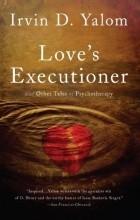 Irvin D. Yalom - Love's Executioner