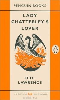 Дэвид Герберт Лоуренс - Lady Chatterley's Lover