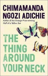 Chimamanda Ngozi Adichie - The Thing Around Your Neck