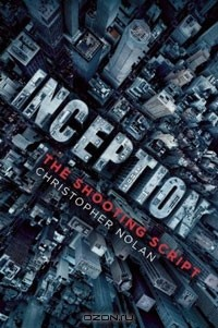 Кристофер Нолан - Inception: The Shooting Script