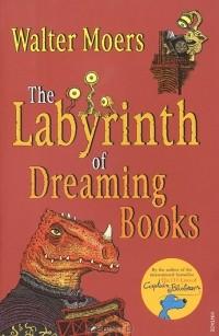 Вальтер Мёрс - The Labyrinth of Dreaming Books