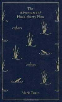 Марк Твен - The Adventures of Huckleberry Finn (сборник)