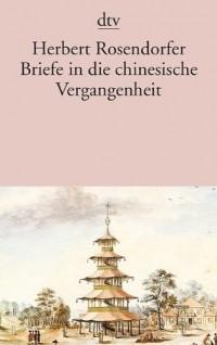 Herbert Rosendorfer - Briefe in die chinesische Vergangenheit