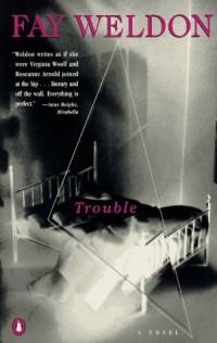 Fay Weldon - Trouble: A Novel