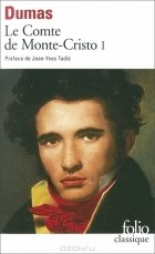 Александр Дюма - Le Comte De Monte-Cristo: Tome 1