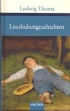 Ludwig Thoma - Lausbubengeschichten