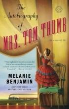 Melanie Benjamin - The Autobiography of Mrs. Tom Thumb