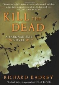 Richard Kadrey - Kill the Dead