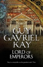 Guy Gavriel Kay - Lord of Emperors