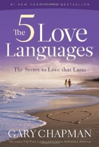 Gary Chapman - The Five Love Languages: The Secret to Love That Lasts