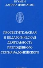 Игумен Даниил (Ишматов) - Просветительская и педагогическая деятельность преподобного Сергия Радонежского