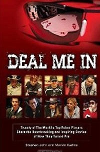 - Deal Me In: Twenty of The World's Top Poker Pros Share How They Turned Pro