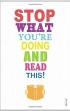 Тим Паркс, Дженет Уинтерсон, Марк Хэддон, Зэди Смит, Майкл Розен, Николас Карр, Carmen Callil, Блейк Моррисон, Dr Maryanne Wolf, Mirit Barzillai, Jane Davis - Stop What You're Doing And Read This!