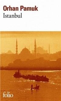 Orhan Pamuk - Istanbul: Souvenirs d'une ville