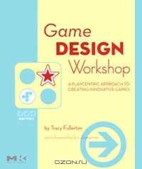 Трейси Фуллертон - Game Design Workshop: A Playcentric Approach to Creating Innovative Games