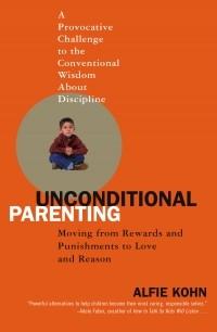 Элфи Коэн - Безусловные Родители. Как уйти от поощрений и наказаний к любви и пониманию