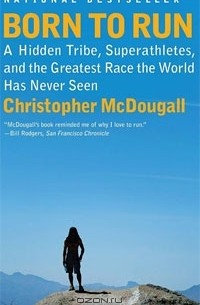 Кристофер Макдугл - Born to Run: A Hidden Tribe, Superathletes, and the Greatest Race the World Has Never Seen