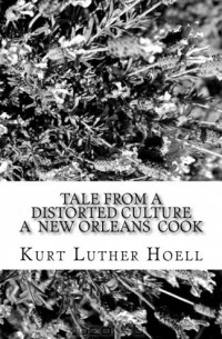 - Tale from a Distorted Culture- A New Orleans Cook